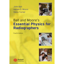 Ball and Moore's Essential Physics for Radiographers by John Ball, 9781405161015
