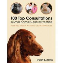 100 Top Consultations in Small Animal General Practice by Peter Hill, 9781405169493