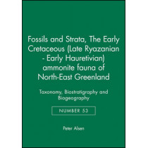 The Early Cretaceous (Late Ryazanian - Early Hauretivian) ammonite fauna of North-East Greenland: Taxonomy, Biostratigraphy and Biogeography by Peter Alsen, 9781405180146