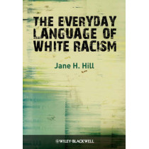 The Everyday Language of White Racism by Jane H. Hill, 9781405184533