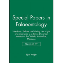 Special Papers in Palaeontology: Nautiloids before and during the origin of ammonoids in a Siluro-Devonian section in the Tafilalt, Anti-Atlas, Morocco by Bjorn Kroger, 9781405187701