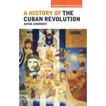 A History of the Cuban Revolution by Aviva Chomsky, 9781405187749