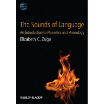 The Sounds of Language: An Introduction to Phonetics and Phonology by Elizabeth C. Zsiga, 9781405191036