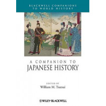 A Companion to Japanese History by William M. Tsutsui, 9781405193399