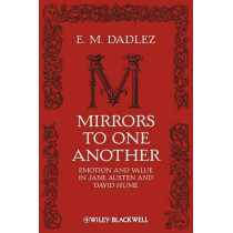 Mirrors to One Another: Emotion and Value in Jane Austen and David Hume by E.M. Dadlez, 9781405193481