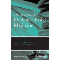 The Philosophy of Evidence-based Medicine by Jeremy H. Howick, 9781405196673
