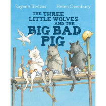 Three Little Wolves And The Big Bad Pig by Eugene Trivizas, 9781405275033