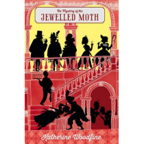 The Jewelled Moth by Katherine Woodfine, 9781405276184