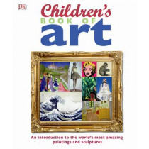 Children's Book of Art: An Introduction to the World's Most Amazing Paintings and Sculptures by DK, 9781405336598