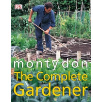 The Complete Gardener: A Practical, Imaginative Guide to Every Aspect of Gardening by Monty Don, 9781405342704