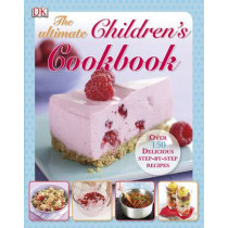 The Ultimate Children's Cookbook: Over 150 Delicious Step-by-Step Recipes by DK, 9781405351898