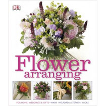 Flower Arranging: How to Arrange Flowers from your Florist and from your Garden by Mark Welford, 9781405362313