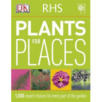 RHS Plants for Places: 1,000 Expert Choices for Every Part of the Garden by DK, 9781405362962