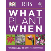 RHS What Plant When: More than 1,000 Top Plants for Every Season by DK, 9781405362979
