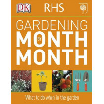 RHS Gardening Month by Month: What to Do When in the Garden by DK, 9781405363051