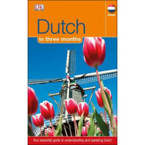 Dutch In 3 Months: Your Essential Guide to Understanding and Speaking Dutch by DK, 9781405391610