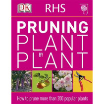 RHS Pruning Plant by Plant: How to Prune more than 200 Popular Plants by DK, 9781405391726