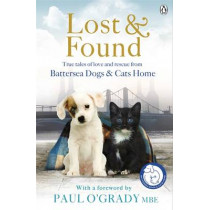Lost and Found: True tales of love and rescue from Battersea Dogs & Cats Home by Battersea Dogs & Cats Home, 9781405912723