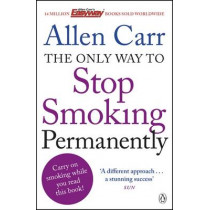The Only Way to Stop Smoking Permanently: Quit cigarettes for good with this groundbreaking method by Allen Carr, 9781405916387
