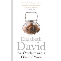An Omelette And a Glass of Wine by Elizabeth David, 9781405918312