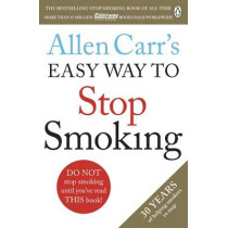 Allen Carr's Easy Way to Stop Smoking: Read this book and you'll never smoke a cigarette again by Allen Carr, 9781405923316