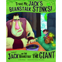 Trust Me, Jack's Beanstalk Stinks!: The Story of Jack and the Beanstalk as Told by the Giant by Eric Braun, 9781406243123