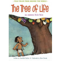 The Tree of Life: An Amazonian Folk Tale by Charlotte Guillain, 9781406281323