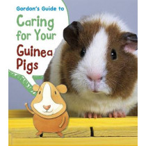 Gordon's Guide to Caring for Your Guinea Pigs by Isabel Thomas, 9781406281774