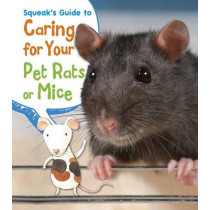 Squeak's Guide to Caring for Your Pet Rats or Mice by Isabel Thomas, 9781406281804
