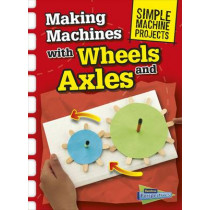 Making Machines with Wheels and Axles by Chris Oxlade, 9781406289312