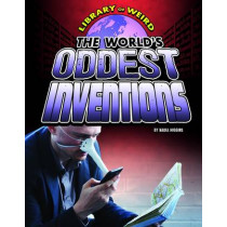 The World's Oddest Inventions by Nadia Higgins, 9781406292091