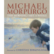 This Morning I Met a Whale by Michael Morpurgo, 9781406315592