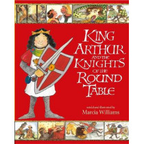 King Arthur and the Knights of the Round Table by Marcia Williams, 9781406318661
