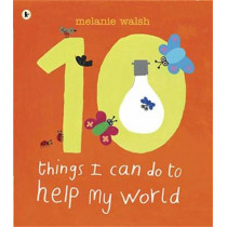 Ten Things I Can Do to Help My World by Melanie Walsh, 9781406320299