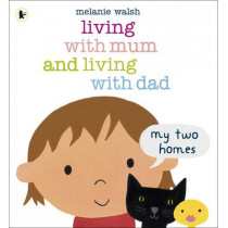 Living with Mum and Living with Dad: My Two Homes by Melanie Walsh, 9781406341768