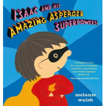 Isaac and His Amazing Asperger Superpowers! by Melanie Walsh, 9781406344455