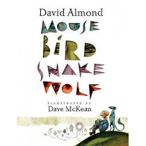 Mouse Bird Snake Wolf by David Almond, 9781406345995