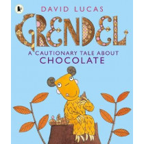 Grendel: A Cautionary Tale About Chocolate by David Lucas, 9781406352542