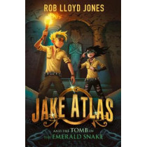 Jake Atlas and the Tomb of the Emerald Snake by Rob Lloyd Jones, 9781406361445