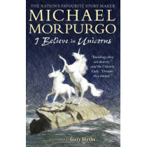 I Believe in Unicorns by Michael Morpurgo, 9781406366402