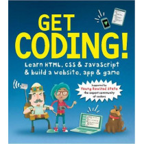 Get Coding! Learn HTML, CSS, and JavaScript and Build a Website, App, and Game by Young Rewired State, 9781406366846