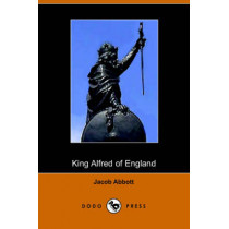 King Alfred of England, Makers of History by Jacob Abbott, 9781406503593