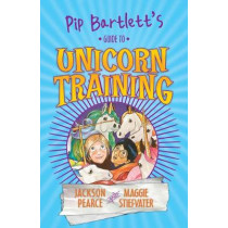 Pip Bartlett's Guide to Unicorn Training by Jackson Pearce, 9781407148663