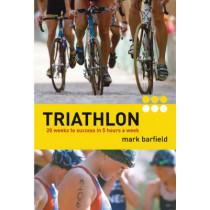 Triathlon: Twenty Weeks to Success in Five Hours a Week by Mark Barfield, 9781408100097