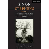 """Stephens Plays: 2: """"One Minute""""; """"Country Music""""; """"Motortown""""; """"Pornography"""", """"Sea Wall by Simon Stephens, 9781408113912"""