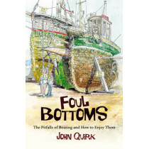 Foul Bottoms: The Pitfalls of Boating and How to Enjoy Them by John Quirk, 9781408122693