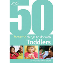 50 Fantastic Things to Do with Toddlers: 16-36 Months by Sally Featherstone, 9781408123249