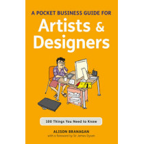 A Pocket Business Guide for Artists and Designers: 100 Things You Need to Know by Alison Branagan, 9781408129920
