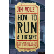 How to Run a Theatre: Creating, Leading and Managing Professional Theatre by Jim Volz, 9781408134740