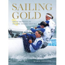 Sailing Gold: Great Moments in Olympic Sailing History by Mark Chisnell, 9781408146477